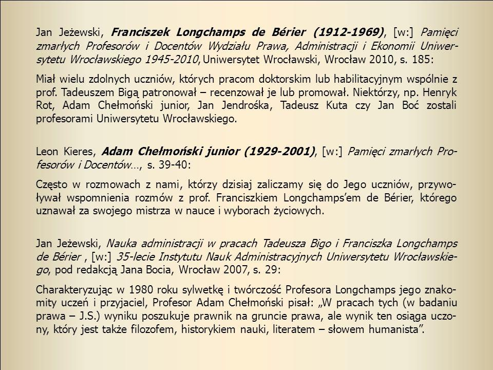 Jan Jeżewski, Franciszek Longchamps de Bérier (1912-1969), [w:] Pamięci zmarłych Profesorów i Docentów Wydziału Prawa, Administracji i Ekonomii Uniwer-sytetu Wrocławskiego 1945-2010, Uniwersytet Wrocławski, Wrocław 2010, s. 185: